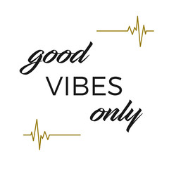 Inpsirational and MIndful Quote:  Good Vibes Only