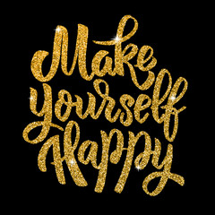 Make yourself happy. Hand drawn lettering in golden style isolated on black background.