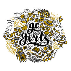 Go girls handrawn lettering and flowers in black and gold. Girl power. Feminism. Isolated on white background. Quote design. Drawing for prints on t-shirts and bags, stationary or poster.