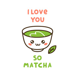 Cute cup of tea matcha, with fun quote - I love you so matcha. It can be used for sticker, patch, card, phone case, poster, t-shirt, mug etc.