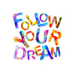 Follow your dream. Motivation inscription