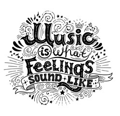 Music is what feelings sound like. Inspirational quote. Hand drawn vintage illustration with black and white hand-lettering. This illustration can be used as a print on t-shirts and bags or as a