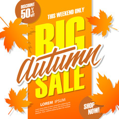 Big Autumn Sale. This weekend special offer banner with hand lettering and leaves. Discount up to 50% off. Shop now! Vector illustration.
