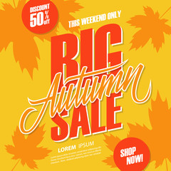 Autumn Big Sale. This weekend special offer background with hand lettering and autumn leaves. Discount up to 50% off. Shop now! Vector illustration.