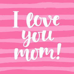 I love you, mom. Cute hand lettering