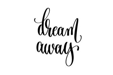 dream away - black and white hand lettering inscription