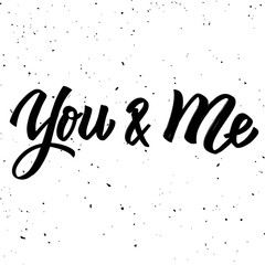 You and me. Hand drawn lettering phrase isolated on white background.