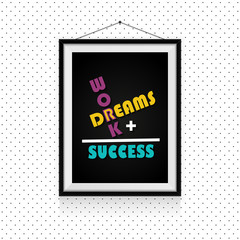 Work and dreams makes the success - motivational quotes in photo frame hanged on the dotted wall