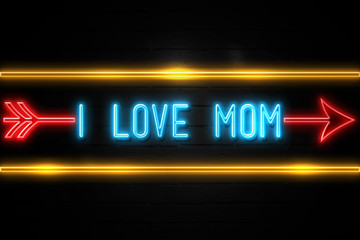 I Love Mom  - fluorescent Neon Sign on brickwall Front view