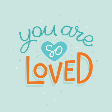 Vector cartoon illustration in simple childish style with hand-lettering phrase  - you are so loved