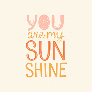 Vector cartoon illustration in simple childish style with hand-lettering phrase  - you are my sunshine