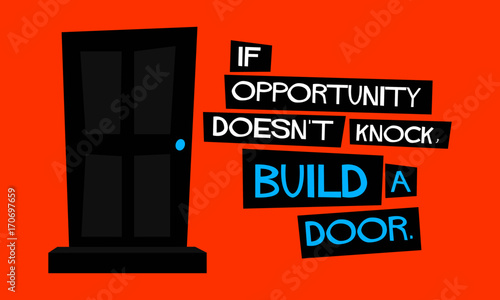 If Opportunity Doesnt Knock Build A Door Motivational Quote