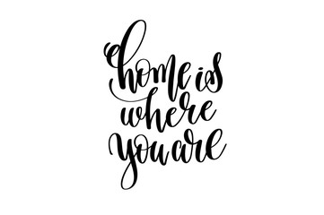 home is where you are - hand written lettering inscription