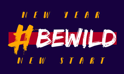 "new year, new start. ""be wild"" new year resolution announcement concept. new aims and goals celebration. design template for blogger and social media. Brush typography. eps 10"