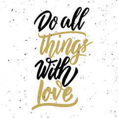 Do all things with love. Hand drawn lettering phrase on white background.