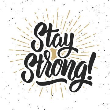Stay strong! Hand drawn lettering phrase on grunge background. Motivation quote.