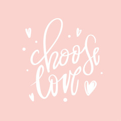 Calligraphy postcard or poster graphic design typography element.Choose love lettering quotes motivation