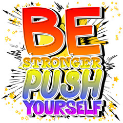 Be Stronger Push Yourself. Vector illustrated comic book style design. Inspirational, motivational quote.