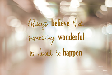 Always believe that something wonderful is about to happen : positive motivation, life quote, inspiration on blur abstract background