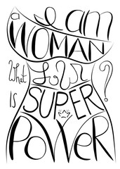 am a woman, what is your super power. Handwritten text .Feminism quote, woman motivational slogan. Feminist saying. Brush lettering.  Vector design.