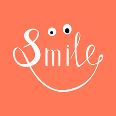 Smile text. Inspirational quote about happy. Modern calligraphy phrase with hand drawn smile. Lettering in boho style for print and posters. Smiling face. Smiling character