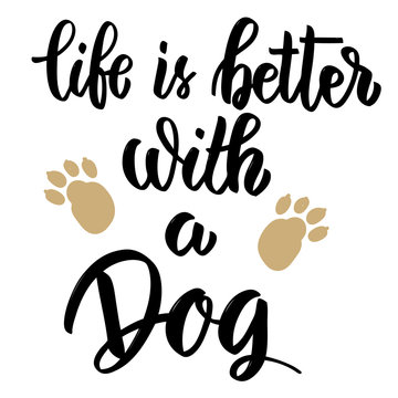 Life is better with a dog. Hand drawn lettering on white background