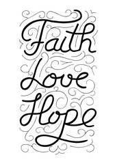 Faith, love, hope. Inspirational and motivational quote. Modern brush calligraphy. Words about God. Vector design.Hand drawing lettering.