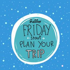 Hello Friday start plan your trip word vector illustration