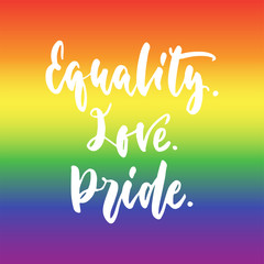 Equality. Love. Pride. - LGBT slogan hand drawn lettering quote isolated on the Rainbow flag background. Fun brush ink inscription for photo overlays, greeting card or t-shirt print, poster design.