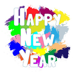 Happy New Year. Color splash background. Template for banners, celebration card, invitations  and greeting cards. Hand drawn text. Vector illustration
