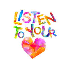 Listen to your heart. Vector triangular letters.