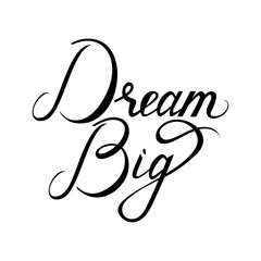 Dream big hand painted brush lettering on white background