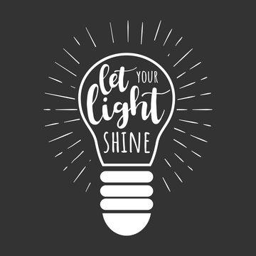 Let your light shine. Vector motivation illustration with lettering and lightbulb