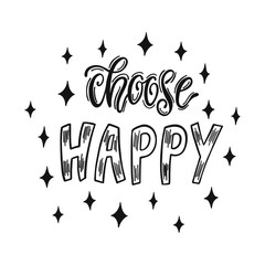 Choose happy. Handwritten inspirational quote about happiness.