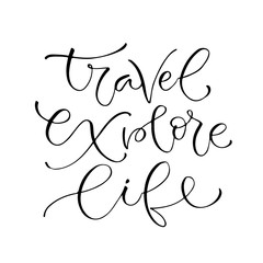 Travel explore life. Handwritten positive quote to printable home decoration, greeting card, t-shirt design. Calligraphy vector illustration.