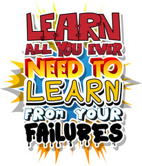 Learn All You Ever Need to Learn from Your Failures. Vector illustrated comic book style design. Inspirational, motivational quote.