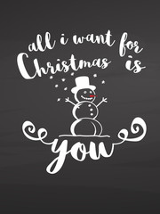 All i want for Christmas is you. Lettering on chalkboard