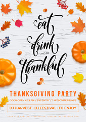 Happy Thanksgiving Eat, Drink and be Thankful holiday party poster or greeting calligraphy text design template. Vector Thanksgiving fall pumpkin and falling autumn maple leaf on white background