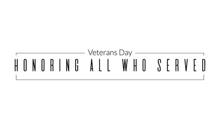 Veterans day inscription. Can be used in posters, cards, boards, logo. Honoring all who served greeting text illustration