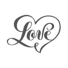 Love. Ink hand lettering. Modern brush calligraphy. Handwritten phrase. Inspiration graphic design typography element. Modern brush calligraphy. Isolated on white background.