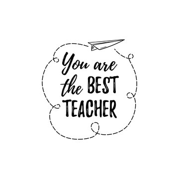 Happy Teacher's Day labels, greeting card, poster. Vector quote You are the best Teacher on a white background with airplane.