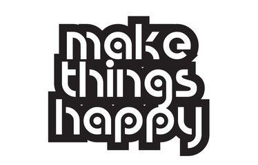 Bold text make things happy inspiring quotes text typography design