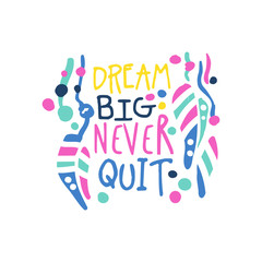 Dream big never quit positive slogan, hand written lettering motivational quote colorful vector Illustration