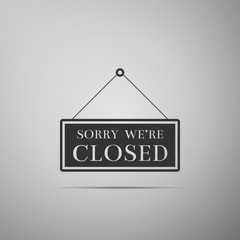 Hanging sign with text sorry we're closed icon isolated on grey background. Flat design. Vector Illustration