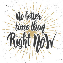 No better time than right now. Hand drawn lettering phrase isolated on white background. Motivation quote.