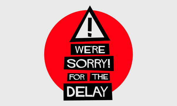 We're Sorry For The Delay! (Flat Style Vector Illustration Quote Poster Design)