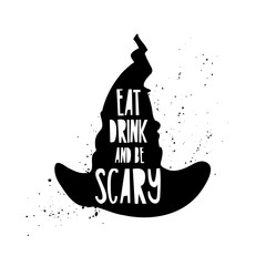Aluminium Prints Halloween Poster with a quote eat, drink and scary for for a happy Halloween. The text on the silhouette of the witch hat. Vector.