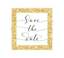 Save the date card, hand written custom calligraphy on white. Sparkling golden frame, glitter rectangle.