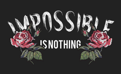 Impossible is nothing Slogan with embroidered red roses. Embroidery vector patch for fashion apparels, t shirt, stickers and printed tee design.