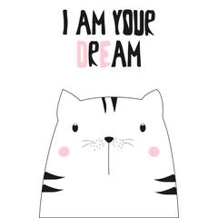 I am your dream slogan with cute cartoon cat. Vector hand drawn illustration.